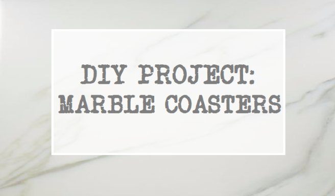 DIY Project - Marble Coasters