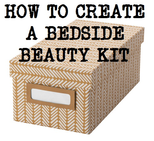 How To Create A Bedside Beauty Kit