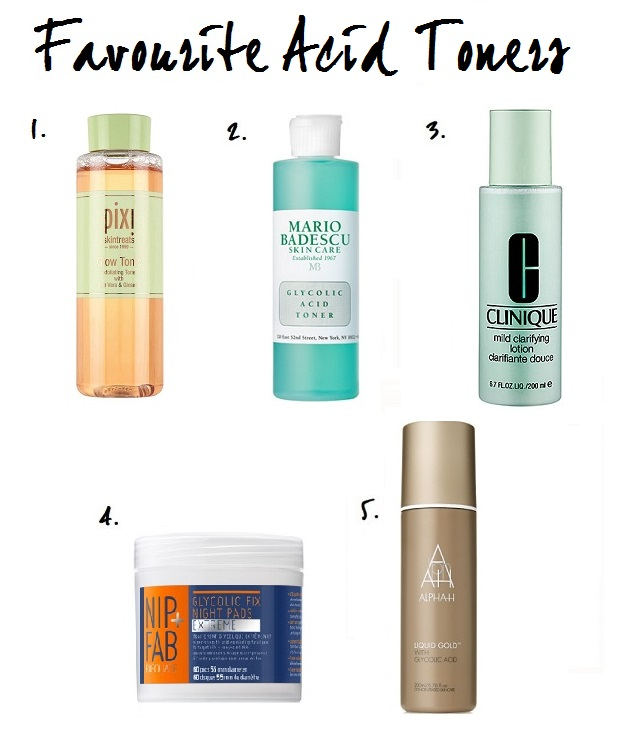 Favourite Acid Toners: Pixi Glow Tonic, Mario Badescu Glycolic Acid Toner, Clinique Mild Clarifying Lotion, Nip + Fav Glycolic Fix Night Pads, Alpha H Liquid Gold