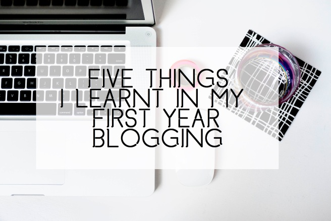 Five Things I Learnt In My First Year Blogging
