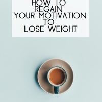 HOW TO REGAIN YOUR MOTIVATION TO LOSE WEIGHT
